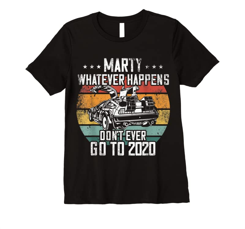 Trending Marty Whatever Happens Dont Go To 2020 Funny Cult Movie T Shirts