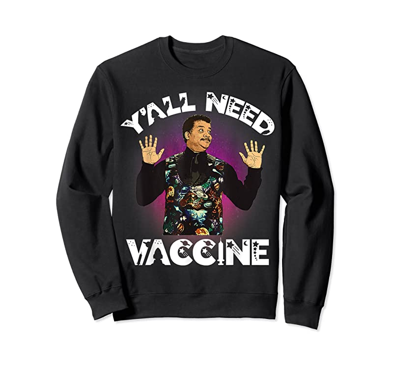 Trending Neil Degrasse Tyson Y Rsquo;all Need Vaccine Vaccination Science T Shirts