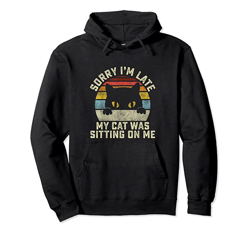 Trending Sorry I'm Late My Cat Was Sitting On Me T Shirts