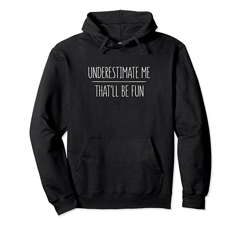 Trending Underestimate Me That'll Be Fun T Shirts