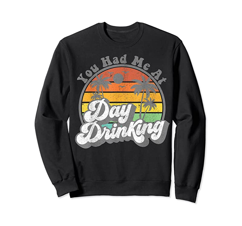 Trending You Had Me At Day Drinking Funny Retro Beach Summer Gift T Shirts