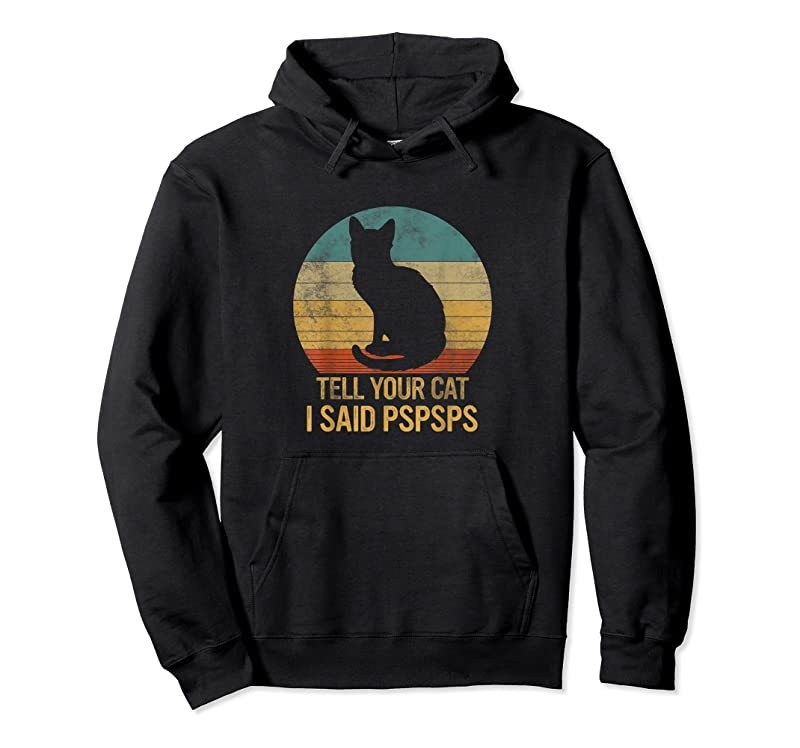 Trends Funny Cat Retro Tell Your Cat I Said Pspsps T Shirts