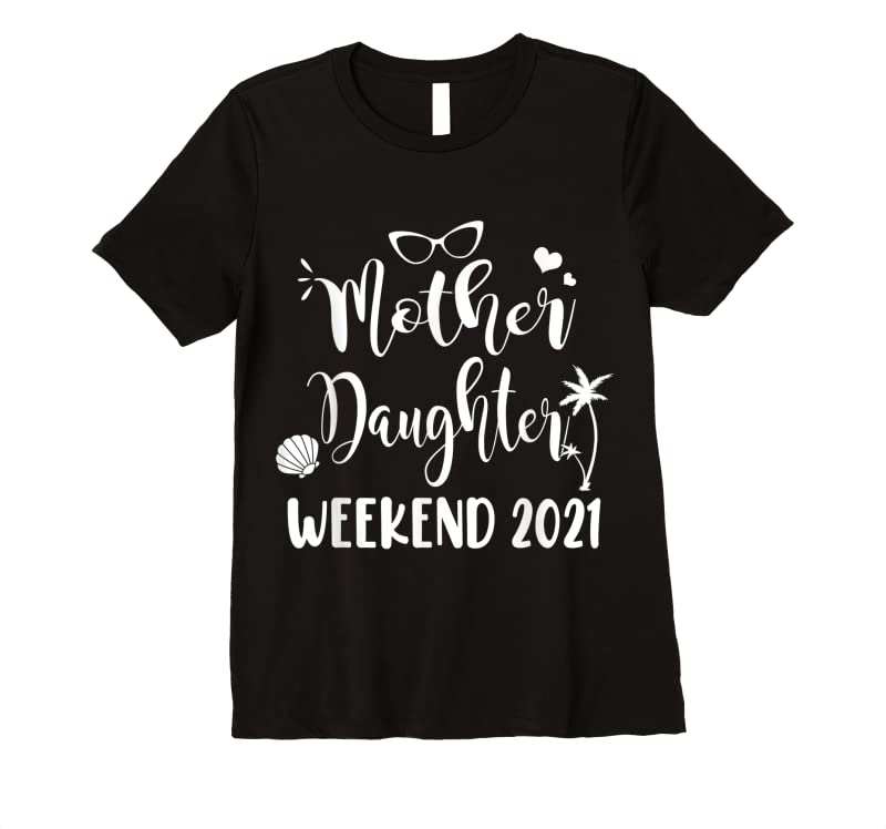 Trends Mother Daughter Weekend 2021 Family Vacation Summer Trip T Shirts
