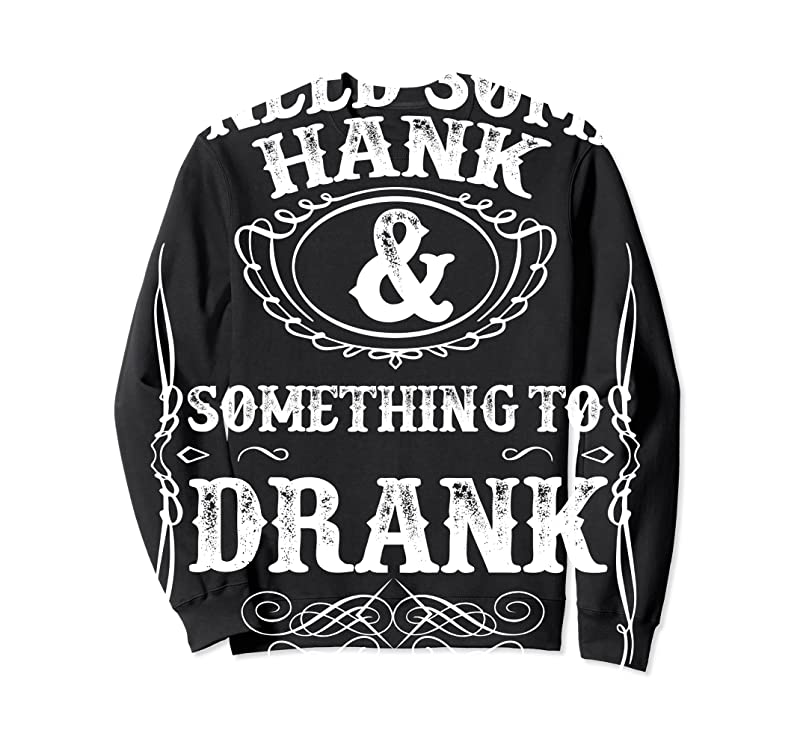 Trends Need Some Hank Amp; A Drank Country Music For Rednecks T Shirts