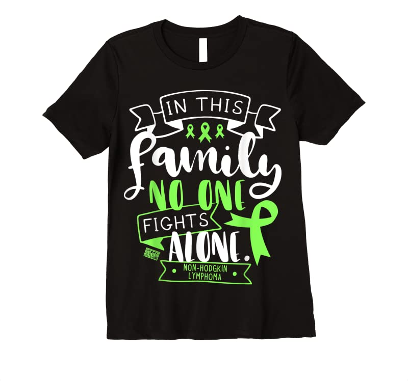 Trends Non Hodgkin Lymphoma Awareness Family No Alone Quote T Shirts