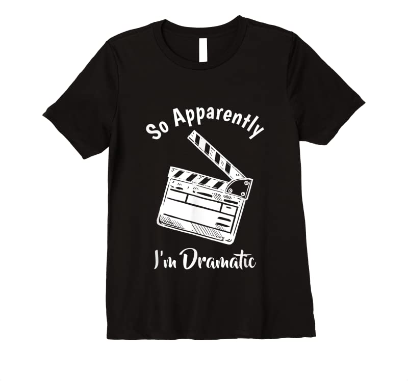 Trends So Apparently I'm Dramatic Funny Actor Actress Acting Gift T Shirts