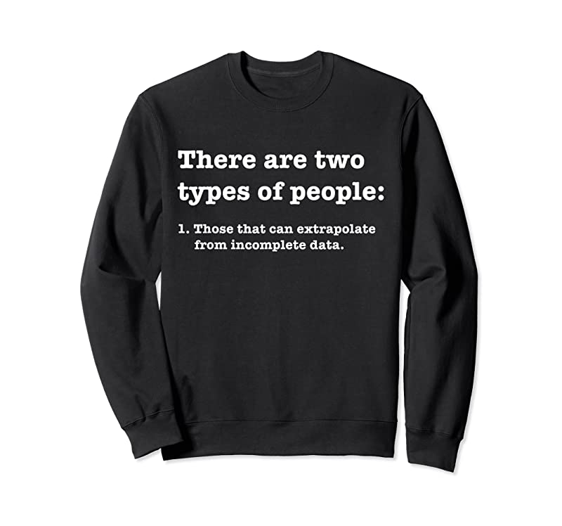 Trends Two Types Of People Incomplete Data Extrapolate T Shirts