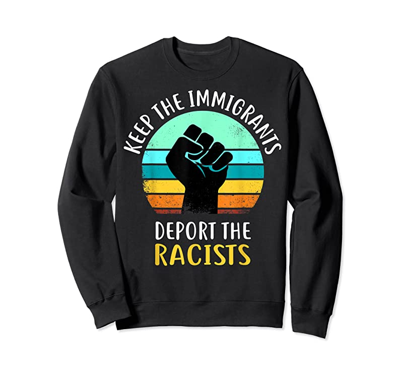 Unisex Anti Racism Keep The Immigrants Deport The Racists T Shirts