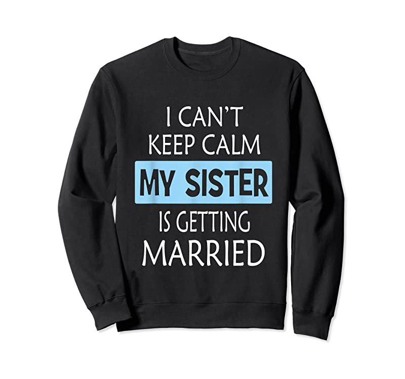Unisex I Can't Keep Calm My Sister Is Getting Married T Shirts