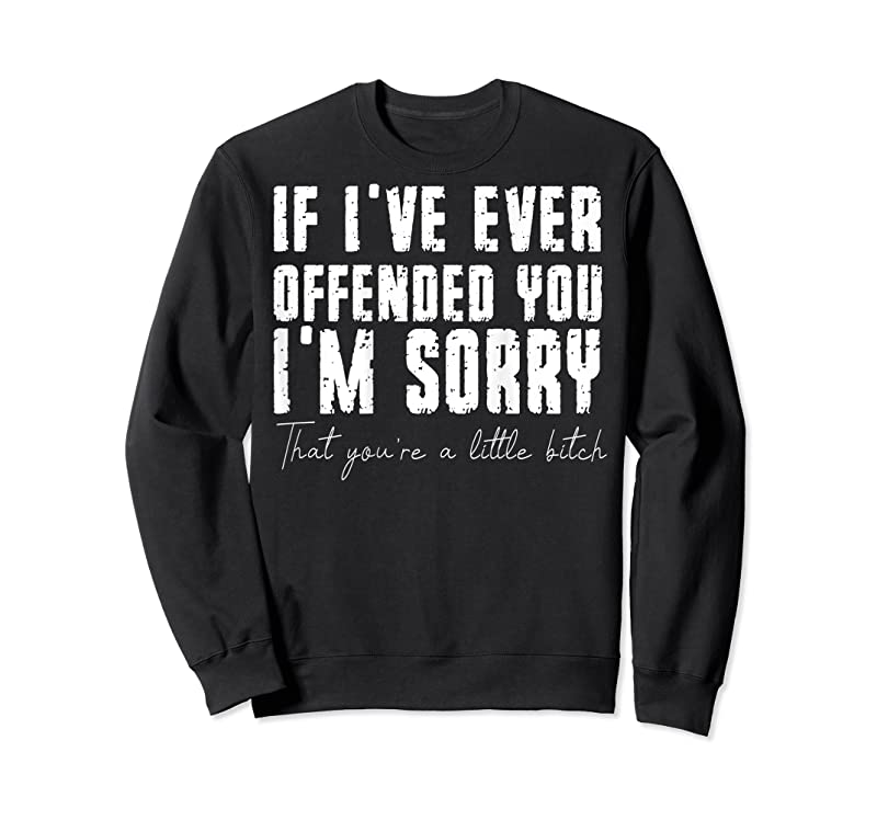 Unisex If I've Ever Offended You I'm Sorry That You Are A (on Back) T Shirts