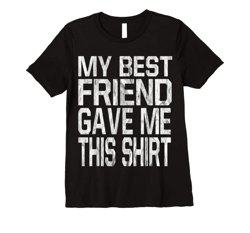 Unisex My Best Friend Gave Me This Gift T Shirts