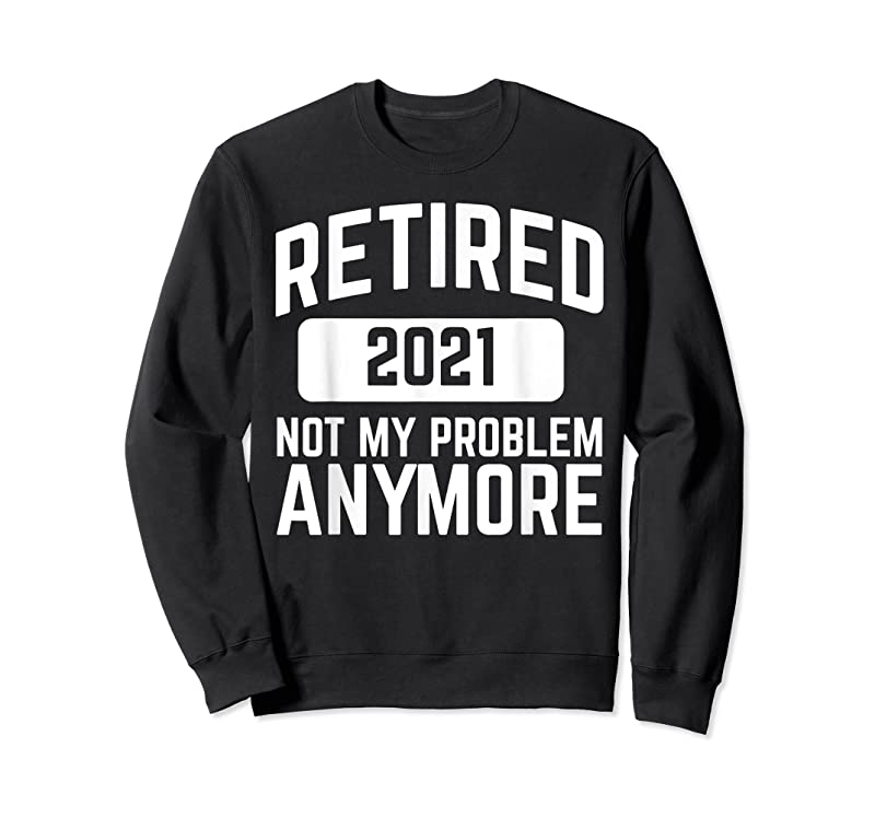 Unisex Retired 2021 Not My Problem Anymore Retirement Party T Shirts
