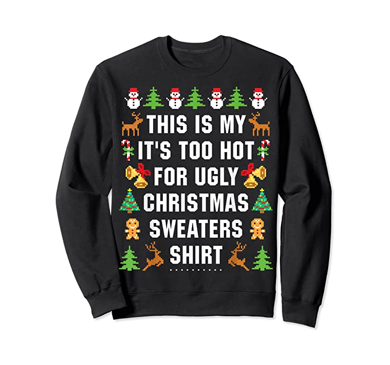 Unisex This Is My It's Too Hot For Ugly Christmas Sweaters T Shirts