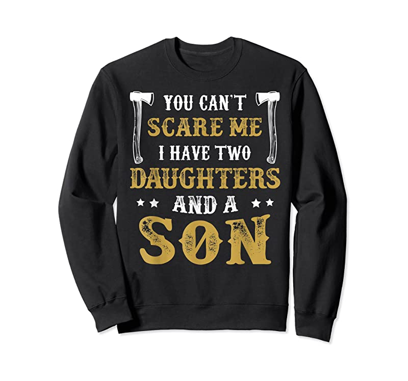 Unisex You Can't Scare Me I Have Two Daughters And A Son Funny Gift T Shirts